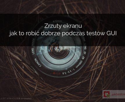 Zrzuty ekranu  – jak to robić dobrze podczas testów GUI
