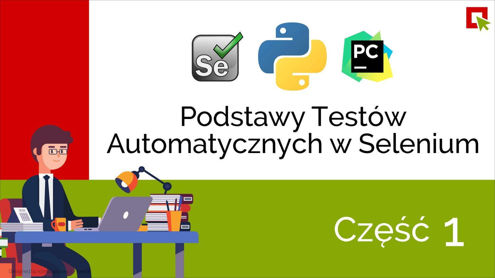Podstawy Testów Automatycznych w Selenium i Python cz. 1 – Twój pierwszy test automatyczny