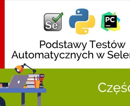 Podstawy Testów Automatycznych w Selenium i Python cz. 2 – Twój pierwszy zestaw testów