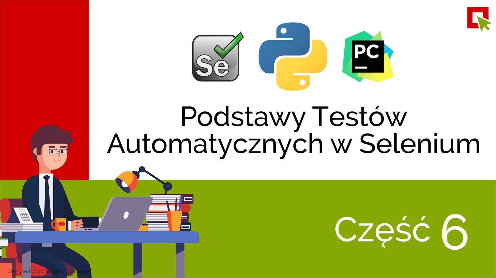 Podstawy Testów Automatycznych w Selenium i Python cz. 6 – Identyfikacja i neutralizowanie problemów z testami