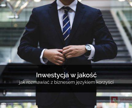 Inwestycja w jakość – jak rozmawiać z biznesem językiem korzyści