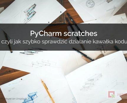 PyCharm Scratches – czyli jak szybko sprawdzić działanie kawałka kodu