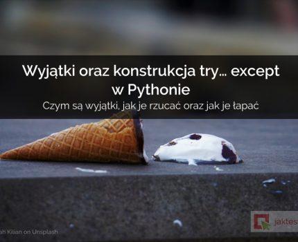 Wyjątki oraz konstrukcja try… except w Pythonie